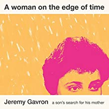 A Woman on the Edge of Time: A Son's Search for His Mother (       UNABRIDGED) by Jeremy Gavron Narrated by Joe Jameson