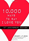 10,000 Ways to Say I Love You: 10th Anniversary Edition (1402222807) by Godek, Gregory