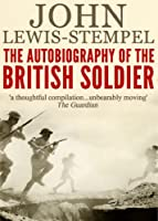 The Autobiography of the British Soldier: From Agincourt to Basra, in His Own Words (English Edition)