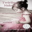 Twirling Naked in the Streets and No One Noticed: Growing Up with Undiagnosed Autism (       UNABRIDGED) by Jeannie Davide-Rivera Narrated by Alicia A. Diaz
