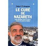 LE CURE DE NAZARETH. Emile Shoufani, Arabe isra�lien, homme de parole en Galil�epar Hubert Prolongeau