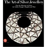 The Art of Silver Jewellery: From the Minorities of China, The Golden Triangle, Mongolia and Tibet