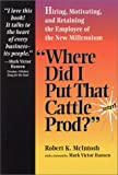 Where Did I Put That Cattle Prod?: Hiring, Motivating and Retaining the Employee of the New Millennium