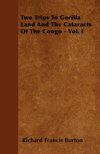 Two Trips To Gorilla Land And The Cataracts Of The Congo - Vol. I