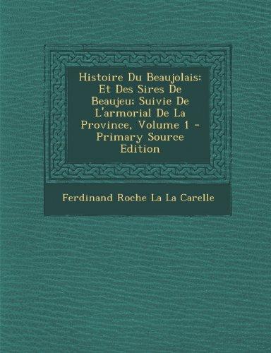 Histoire Du Beaujolais: Et Des Sires De Beaujeu; Suivie De L'armorial De La Province, Volume 1