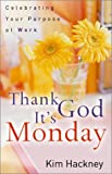 Thank God It's Monday: Celebrating Your Purpose at Work