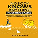 Nobody Knows Anything: Investing Basics: Learn to Ignore the Experts, the Gurus and Other Fools Audiobook by Robert Moriarty Narrated by John Alan Martinson Jr.