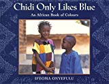 img - for Chidi Only Likes Blue: An African Book of Colours book / textbook / text book