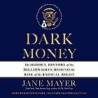 Dark Money: The Hidden History of the Billionaires Behind the Rise of the Radical Right Hörbuch von Jane Mayer Gesprochen von: Kirsten Potter