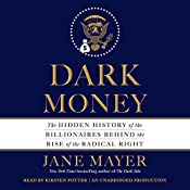 Dark Money: The Hidden History of the Billionaires Behind the Rise of the Radical Right | [Jane Mayer]