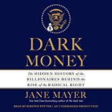 Dark Money: The Hidden History of the Billionaires Behind the Rise of the Radical Right | Livre audio Auteur(s) : Jane Mayer Narrateur(s) : Kirsten Potter