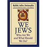We Jews: Who Are We and What Should We Do ~ Adin Steinsaltz