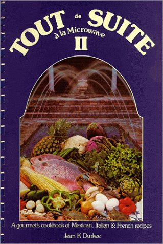 Tout De Suite a LA Microwave II: Mexican, Italian and French Recipes by Jean K. Durkee