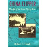 China Clipper: The Age of the Great Flying Boats