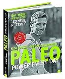 Paleo 2 - Steinzeit Diät: Power every day. eat • move • sleep • feel • 120 neue Rezepte glutenfrei, laktosefrei & alltagstauglich. Mit Steinzeiternährung & Bewegung langfristig fit und gesund werden