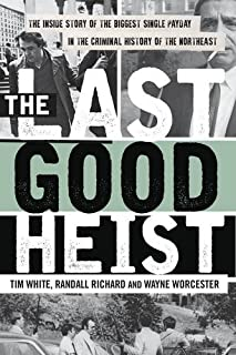 Book Cover: The Last Good Heist: The Inside Story of The Biggest Single Payday in the Criminal History of the Northeast