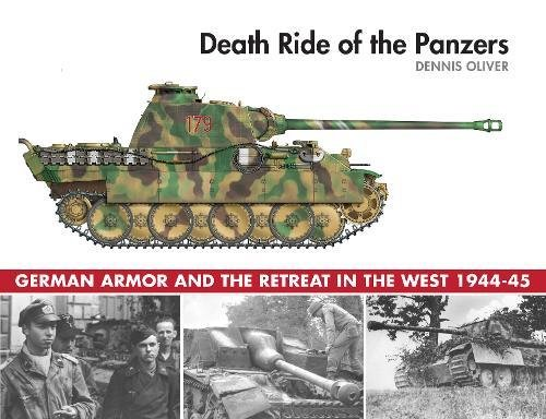 Death Ride of the Panzers: German Armor and the Retreat in the West, 1944-45 [Oliver, Dennis] (Tapa Dura)