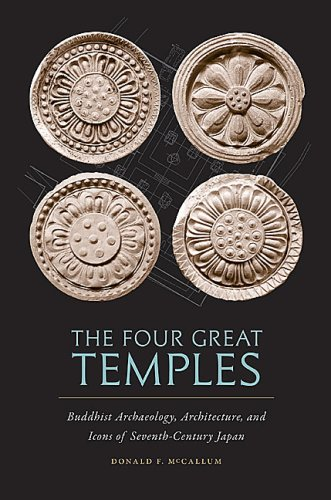 Four Great Temples: Buddhist  Archaeology, Architecture, and Icons of 7th-Century Japan
