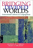 Bridging Divided Worlds: Generational Cultures in Congregations