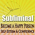 Subliminal Mind Expansion - Become a Happy Person: Self Esteem, Confidence, Beat Depression, Self Help, Solfeggio Frequencies  by  Subliminal Hypnosis Narrated by Joel Thielke