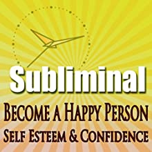 Subliminal Mind Expansion - Become a Happy Person: Self Esteem, Confidence, Beat Depression, Self Help, Solfeggio Frequencies  by Subliminal Hypnosis