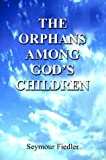 img - for The Orphans Among God's Children: The History of Anti-Semitism book / textbook / text book