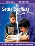 Settle Conflicts Right Now!: A Step-by-Step Guide for K-6 Classrooms (0761977600) by Jan L. Osier