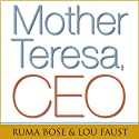 Mother Teresa, CEO: Unexpected Principles for Practical Leadership (       UNABRIDGED) by Ruma Bose, Louis Faust Narrated by Suzanne Toren