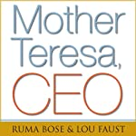 Mother Teresa, CEO: Unexpected Principles for Practical Leadership | Ruma Bose,Louis Faust