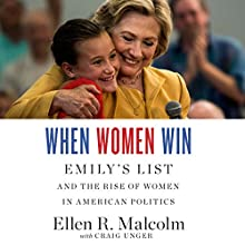 When Women Win: EMILY's List and the Rise of Women in American Politics Audiobook by Ellen Malcolm, Craig Unger Narrated by Cassandra Campbell