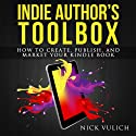 Indie Author's Toolbox: How to Create, Publish, and Market Your Kindle Book Audiobook by Nick Vulich Narrated by Richard Rieman