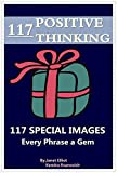 Positive Thinking: 117 Special Images: Every Phrase a Gem!