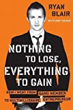 img - for Nothing to Lose, Everything to Gain: How I Went from Gang Member to Multimillionaire Entrepreneur   [NOTHING TO LOSE EVERYTHING TO] [Hardcover] book / textbook / text book