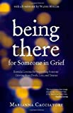 img - for Being There for Someone in Grief - Essential Lessons for Supporting Someone Grieving from Death, Loss and Trauma book / textbook / text book