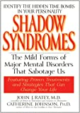 Shadow Syndromes: The Mild Forms of Major Mental Disorders That Sabotage Us (0553379593) by John J. Ratey