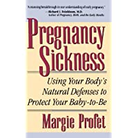 Pregnancy Sickness: Using Your Body's Natural Defenses To Protect Your Baby-to-be