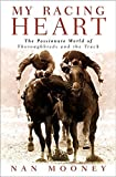 img - for My Racing Heart: The Passionate World of Thoroughbreds and the Track 1st edition by Mooney, Nan (2002) Hardcover book / textbook / text book