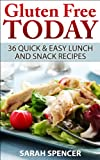 Gluten-free Today: 36 Quick and Easy Lunch & Snack Recipes