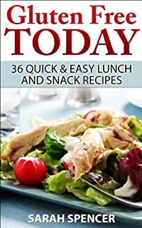 Gluten-free Cookbook: Gluten-free Today 36 Quick And Easy Lunch & Snack Recipes by Sarah Spencer ebook deal