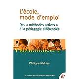 L'école, mode d'emploi : Des ''méthodes actives'' à la pédagogie différenciée
