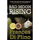 Bad Moon Rising (#1 - D.I. Paolo Storey Crime Series)by Frances di Plino