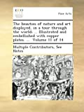 The beauties of nature and art displayed, in a tour through the world; ... Illustrated and embellished with copper plates. ... Volume 11 of 14