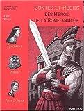 Contes et récits des héros de la Rome antique...