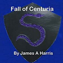 Fall of Centuria: Volume 1 Audiobook by James A. Harris Narrated by JD Kelly