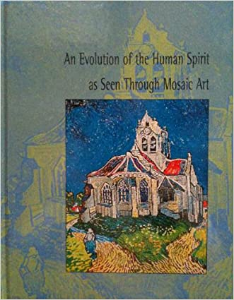 An Evolution of the Human Spirit, as Seen Through Mosaic Art written by The Vatican Mosaic Studio%3B Archdiocise of New Orleans%27 Catholic Culural Heritage