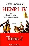 echange, troc Peyramaure Michel - Henri IV T2 Ralliez-Vous À Mon Panache Blanc !