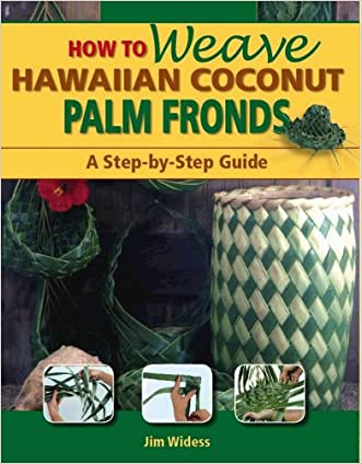How to Weave Hawaiian Coconut Palm Fronds written by Jim Widess