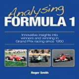 Roger Smith Analysing Formula 1: Innovative Insights into Winners and Winning in Grand Prix Racing Since 1950