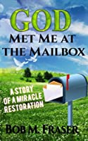 God Met Me at the Mailbox: A Story of a Miracle Restoration