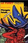 Plong�e fatale